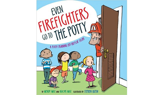 Even Firefighters Go to the Potty A Potty-training Lift-the-Flap Story